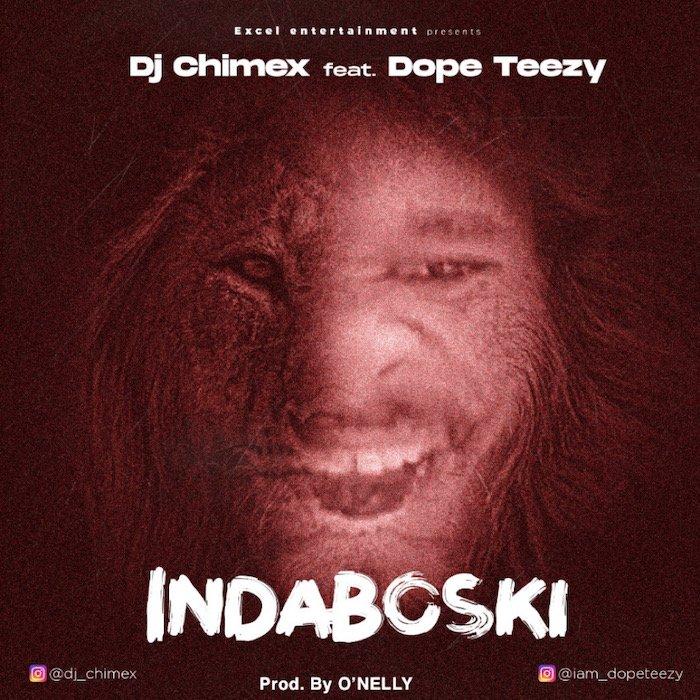 "[Music] DJ Chimex – ""Indaboski"" Ft. Dope Teezy | Mp3 Img-5810"