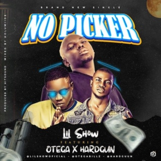 [Music] Lil Show —'No Picker' Ft. Otega & Hardgun | Mp3 Img_0512