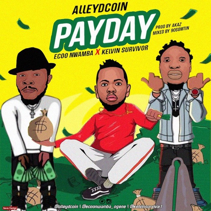[Music] Alley Dcoin Ft. Ecoo Nwamba x Kelvin Survivor – Pay Day | Mp3 Img_1912