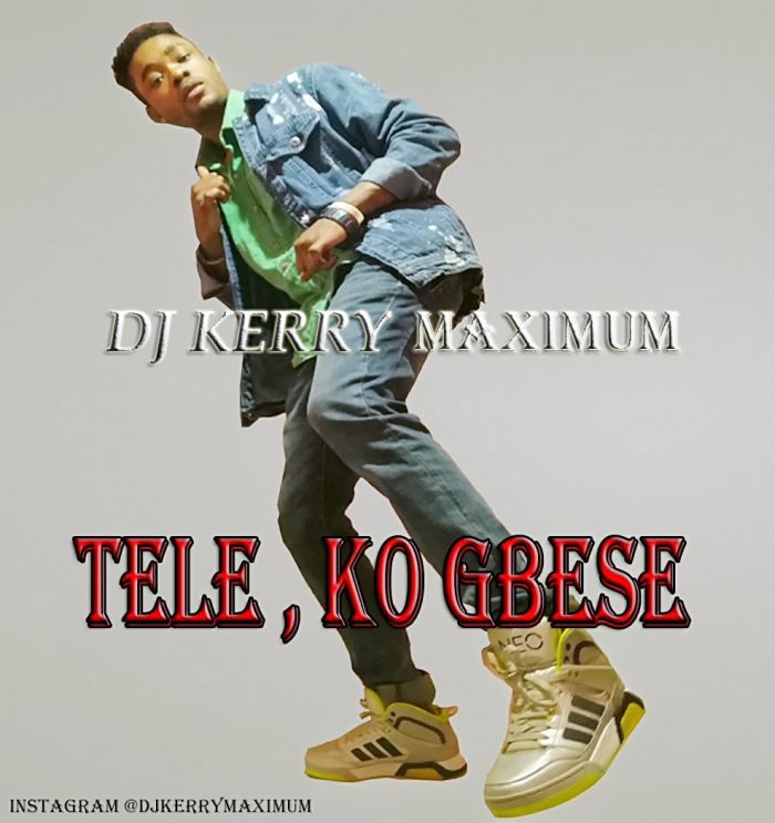 [Music] DJ Kerry Maximum – Tele, ko Gbese | Mp3 Img_2074
