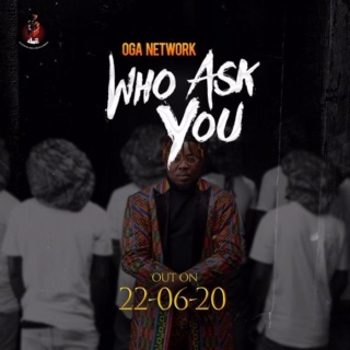 [Music] Oga Network – Who Ask You | Mp3 Img_2197