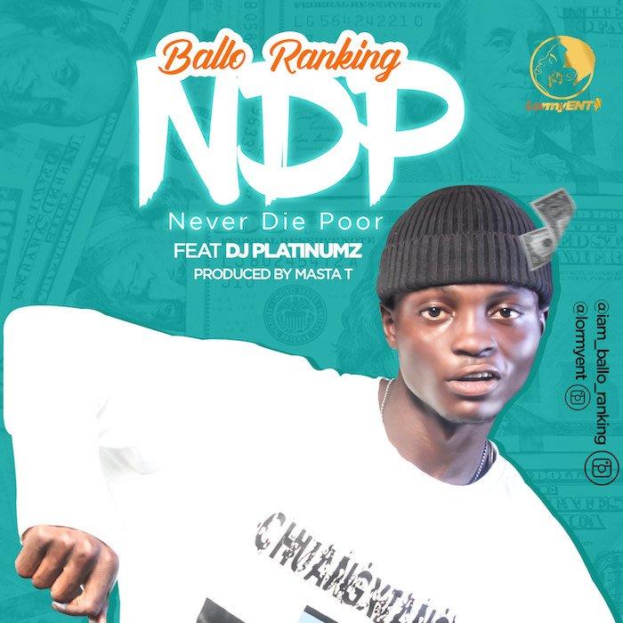 "[Music] Ballo Ranking – ""NDP (Never Die Poor)"" Ft. DJ Platinumz | Mp3 Img_2311"