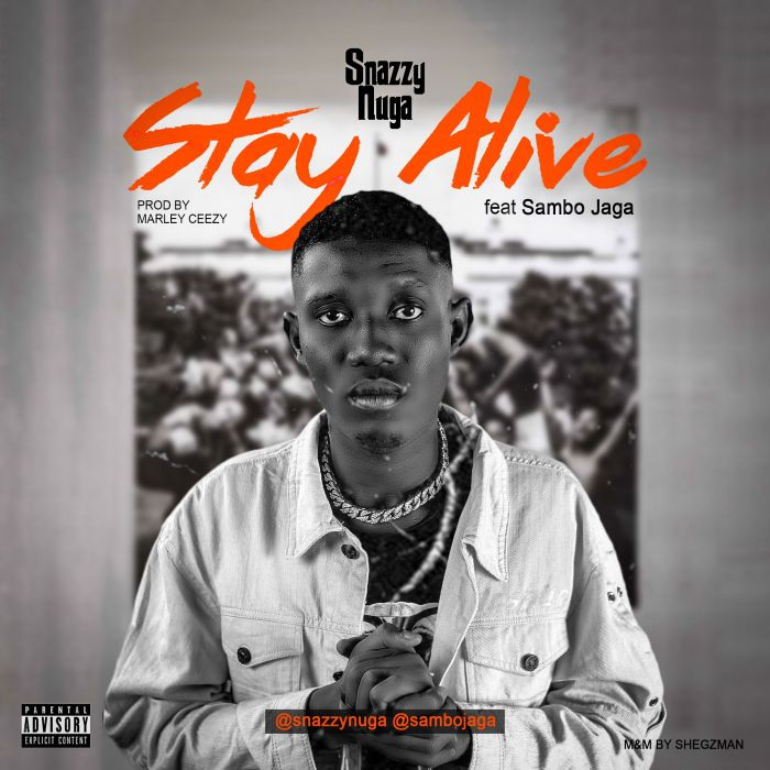"Snazzy Nuga – ""Stay Alive"" Ft. Sambo Jaga 
