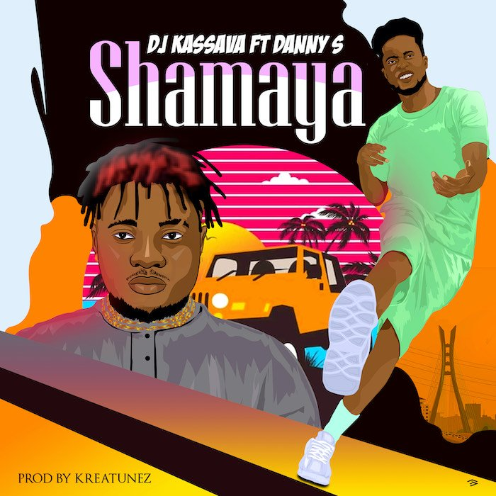 [Music] DJ Kassava – Shamaya Ft. Danny S | Mp3 Img_5613