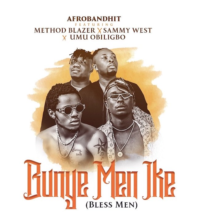 [Music] Method Blazer x Umu Obiligbo x Sammy West – Bunye Men Ike (Bless Men) | Mp3 Img_7310