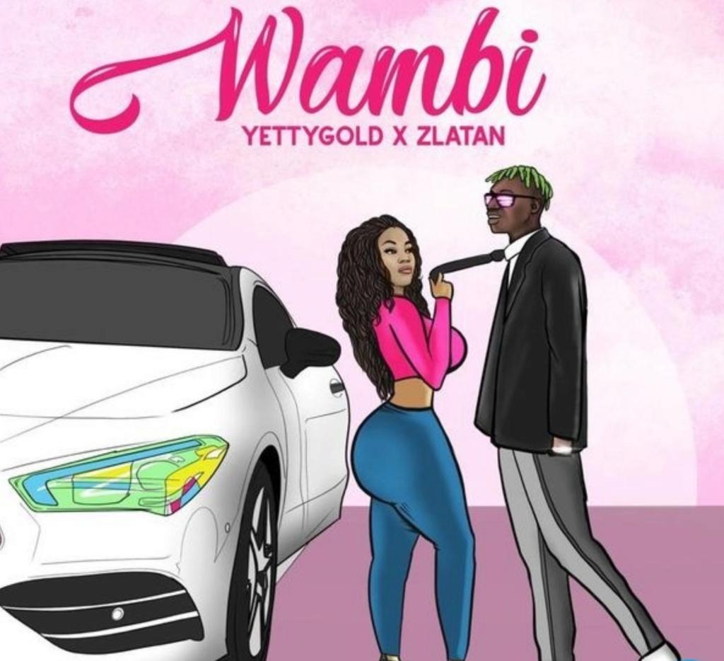 [Music] Yetty Gold – Wambi ft. Zlatan | Download Mp3 Insho479