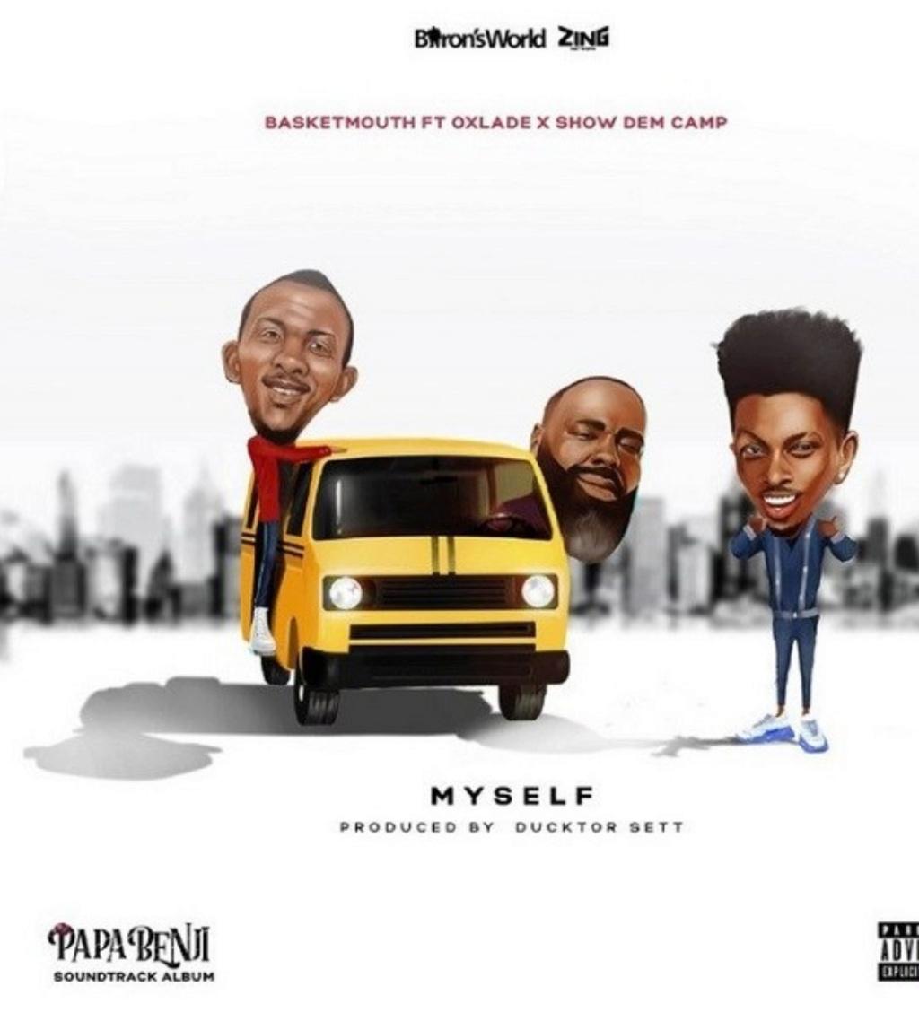 [Music] Basketmouth – Myself ft. Oxlade, Show Dem Camp | Download Mp3 Insho580