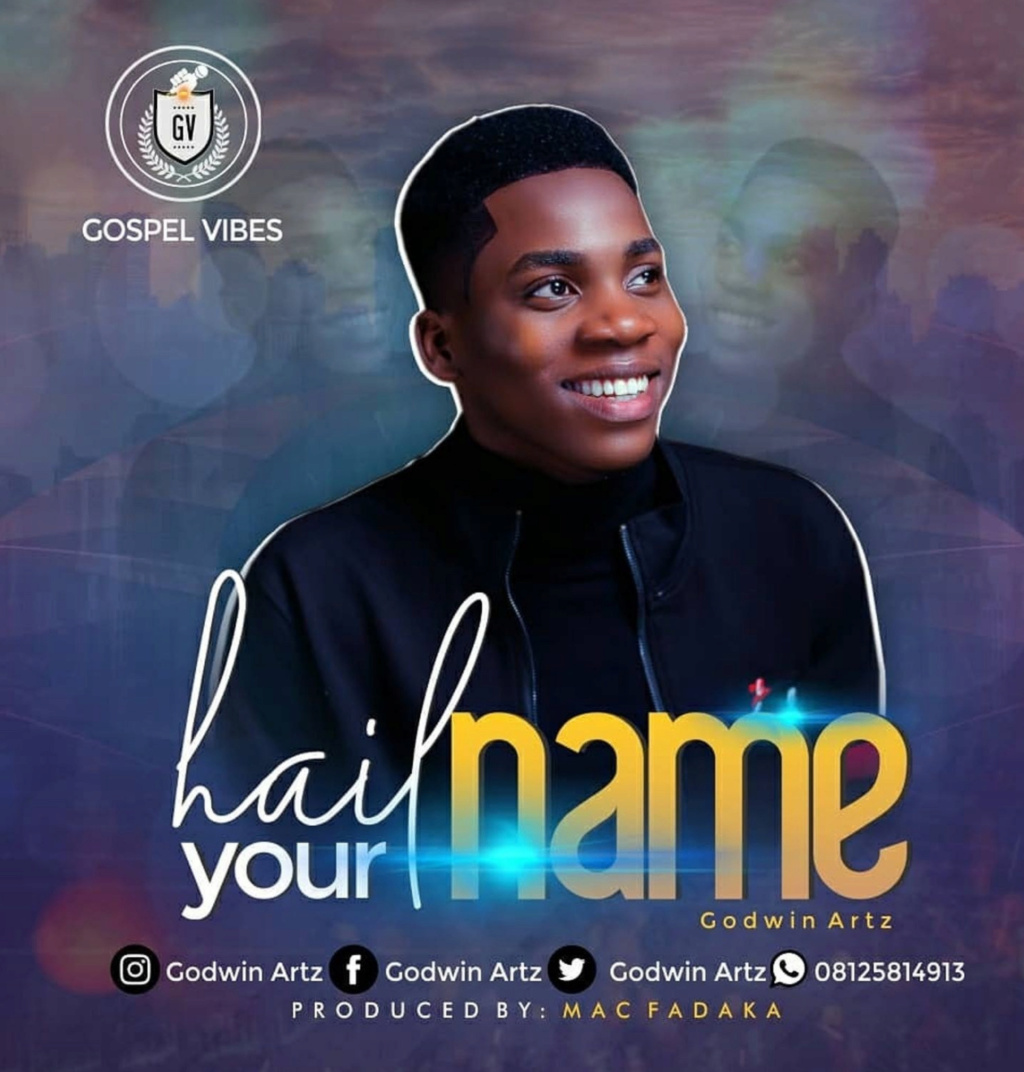 [Music] Godwin Artz — Hail Your name (HYN) | Download MP3 Insho649