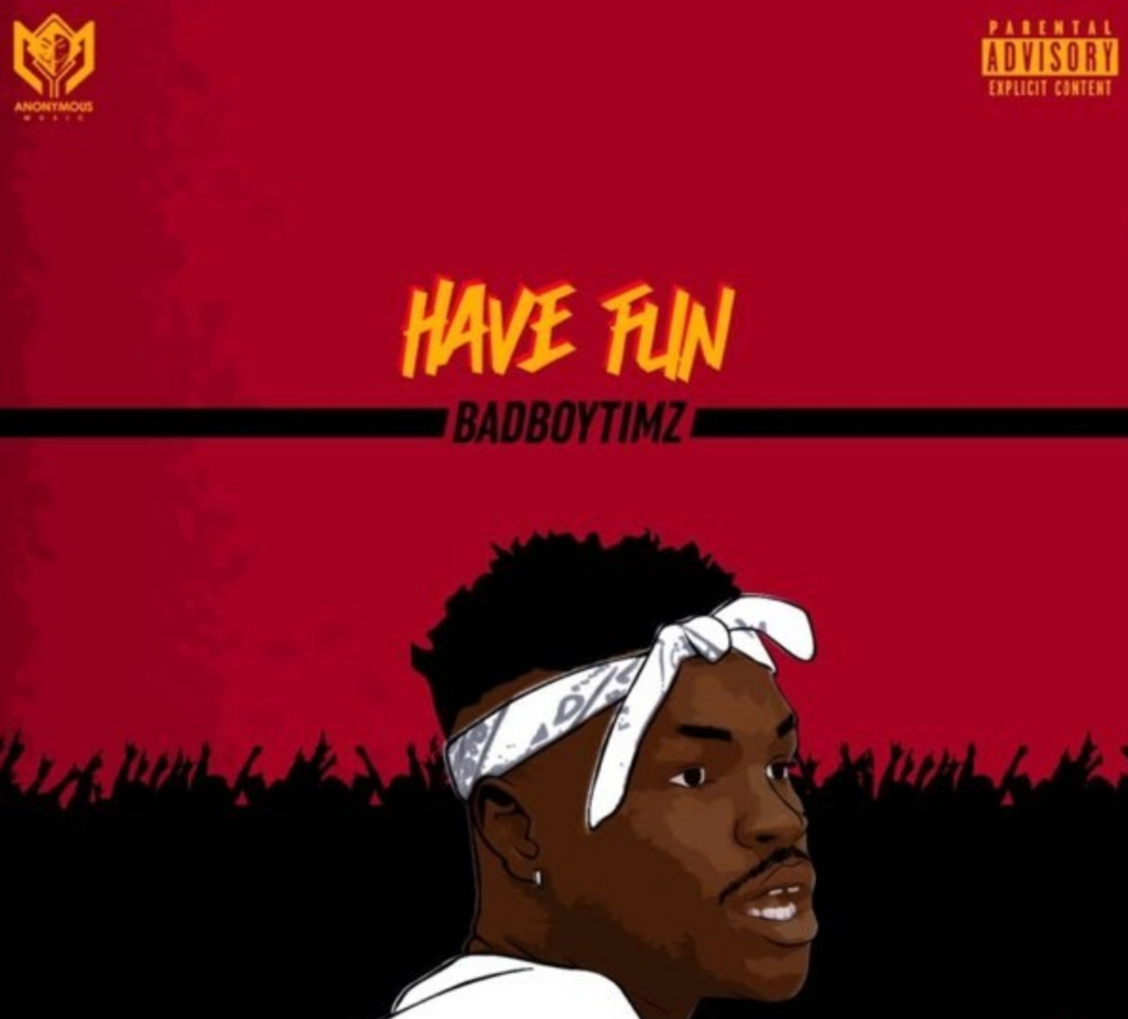 [Music] Bad Boy Timz – Have Fun | DOWNLOAD MP3 Insho708