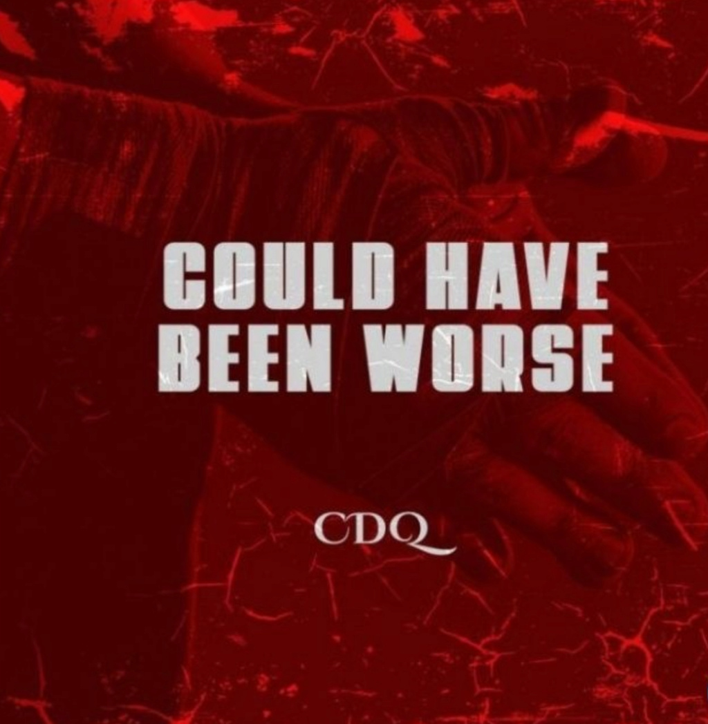 [Music] CDQ – Could Have Been Worse | DOWNLOAD MP3 Insho710