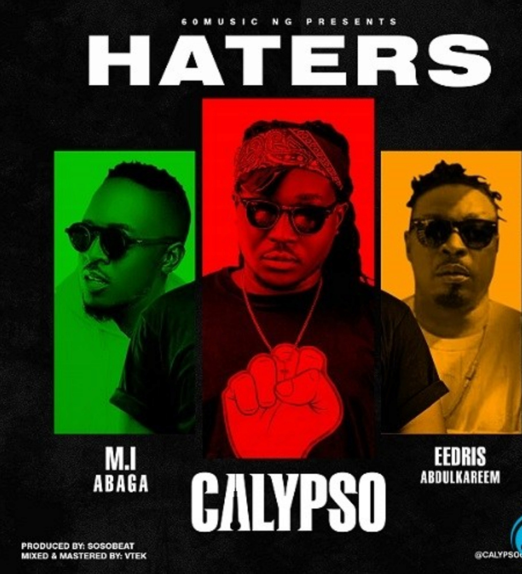 [Music] Calypso – Haters ft. Eedris Abdulkareem, M.I Abaga | DOWNLOAD MP3 Insho717