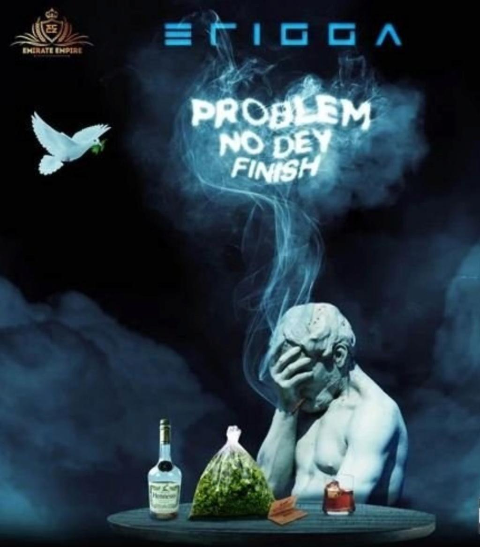 [Music] Erigga — Problem No Dey Finish | DOWNLOAD MP3 Insho733