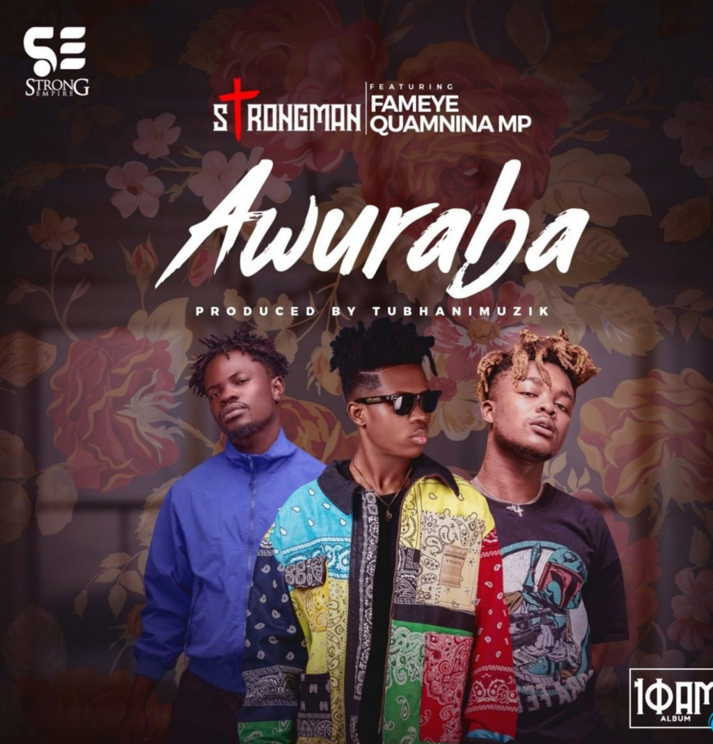 [Music] Strongman – Awuraba ft. Fameye & Quamina MP | DOWNLOAD MP3 Insho755