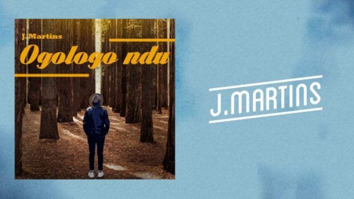 [Download Music] J Martins – Ogologo Ndu J-mart10