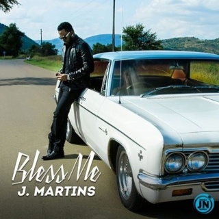 [Music] J. Martins – Bless Me J_mart10
