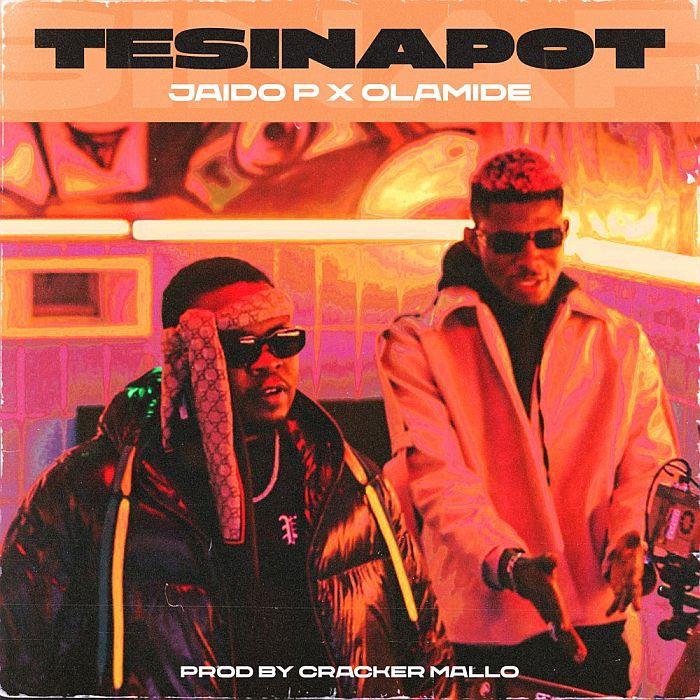 [Lyrics] Jaido P & Olamide – Tesinapot Jaido-12