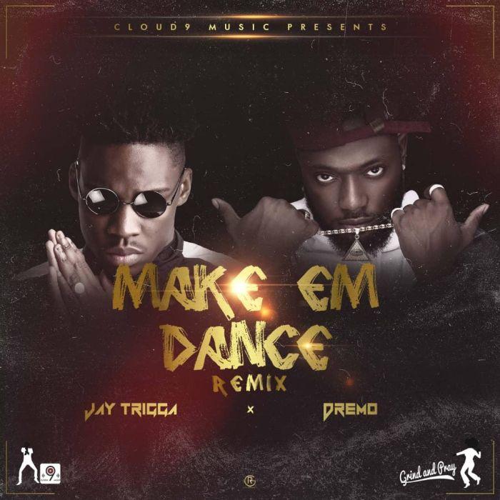 Jay Trigga x Dremo – Make Em Dance (Remix) | 9Jatechs Music Mp3  Jay-tr10