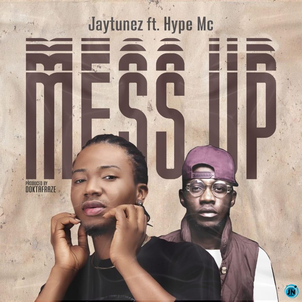 [Music] Jaytunez – Mess Up ft. Hype Mc | Mp3 Jaytun10