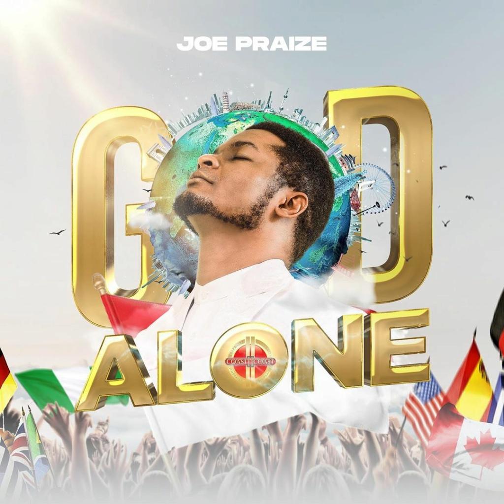 [Music] Joe Praize – God Alone | Download Mp3 Joepra10