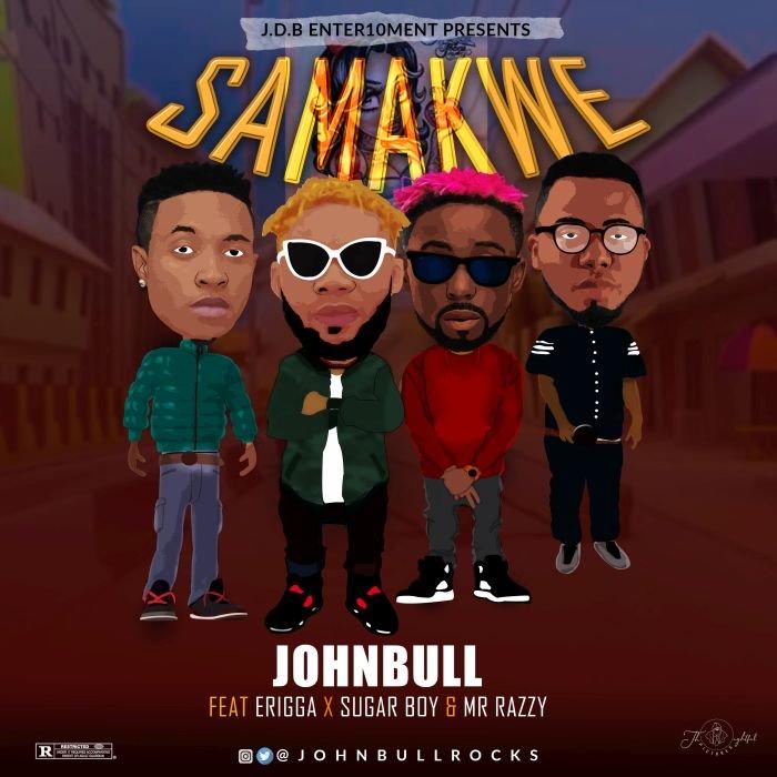 "[Music] Johnbull – ""Samankwe"" Ft. Erigga, Sugarboy, Mr Razzy | Mp3 Johnbu11"