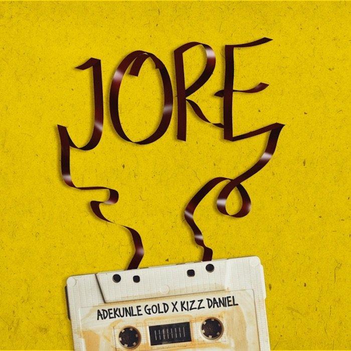 """[Music] Adekunle Gold – """"Jore"""" Ft. Kizz Daniel   Mp3 Jore10"""