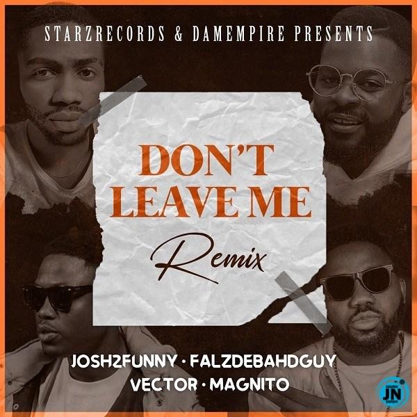 [Music] Josh2funny – Don't Leave Me (Remix) ft. Falz, Vector, Magnito | Download Mp3 Josh2f13