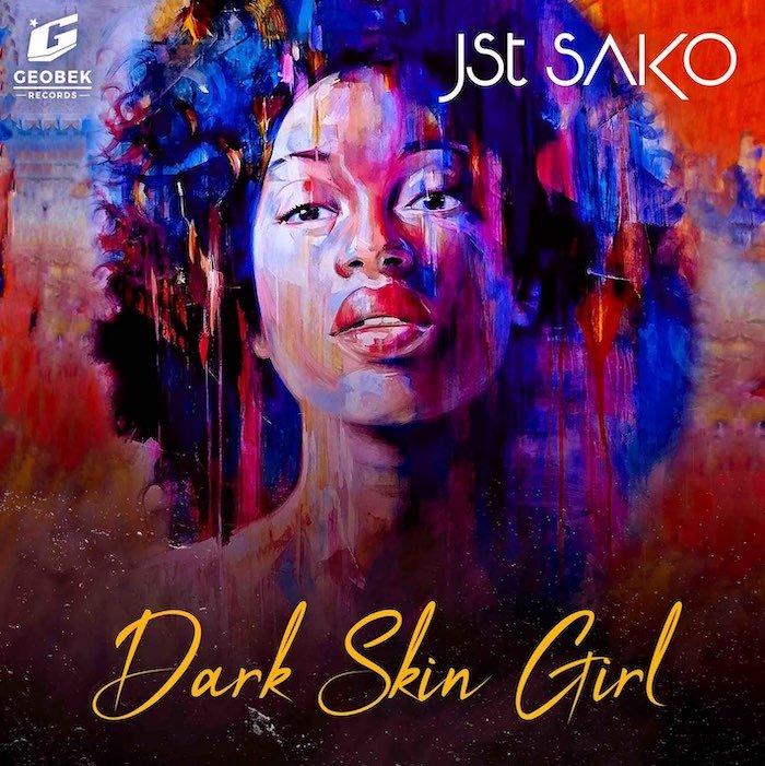 [Music] Jst Sako – Dark Skin Girl | Mp3 Jst-sa10