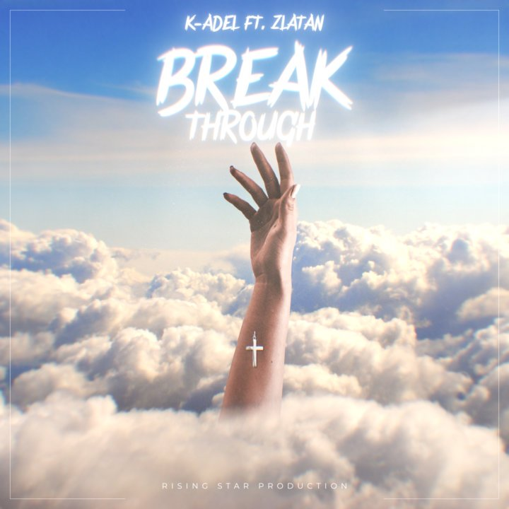 "[Video] K-Adel – ""Breakthrough"" Ft. Zlatan 