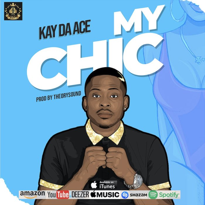 [Music] Kay Da Ace – My Chic | Mp3 Kay11