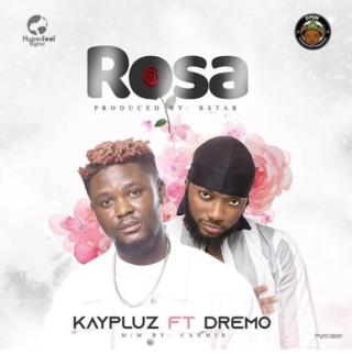 [Music] Kaypluz – Rosa Ft. Dremo | Mp3 Kayplu10