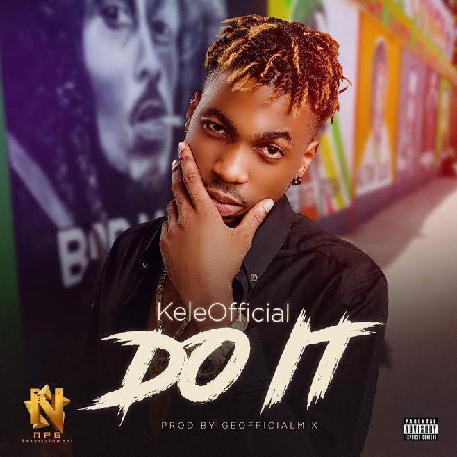 [Download Music] KeleOfficial – Do It (Prod. by Geofficialmix) Keleof10