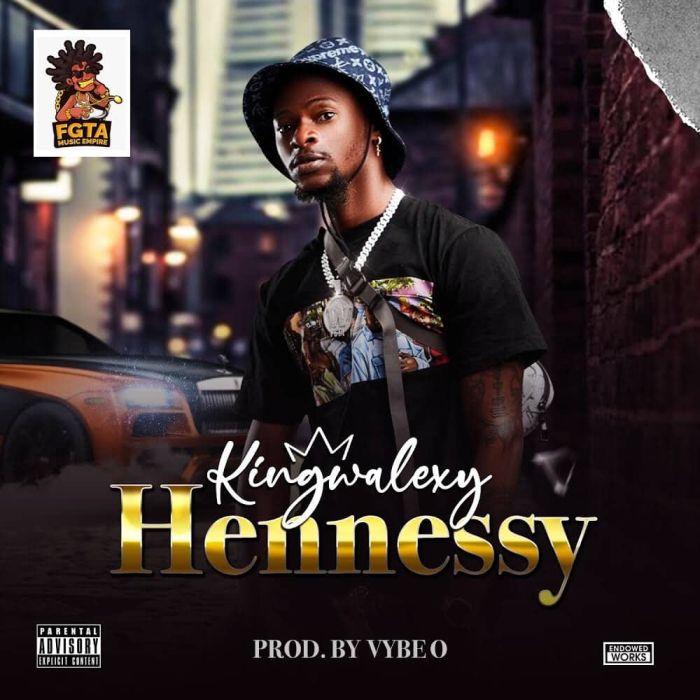 [Music] Kingwalexy – Henessy | Mp3 Kingwa10