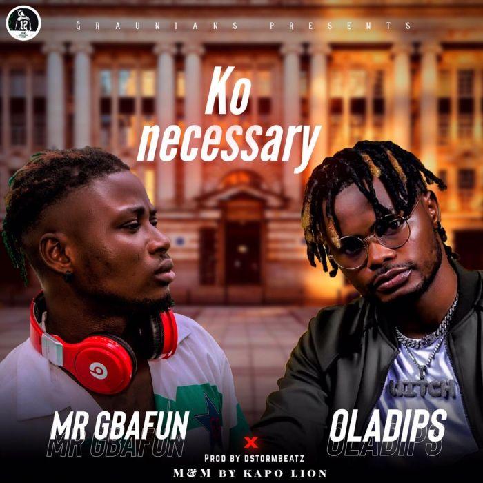 [Music] Mr Gbafun x Oladips – Ko Necessary | Mp3 Ko-nec10