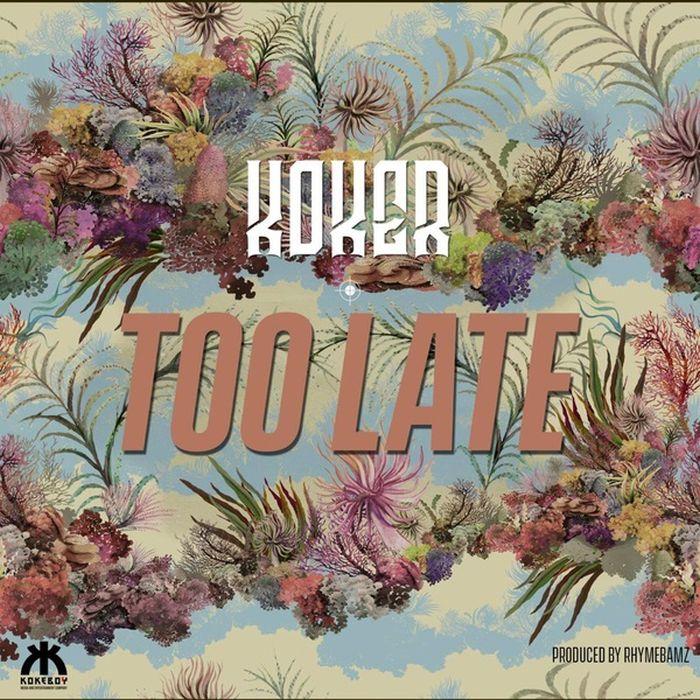 Koker – Too Late | 9Jatechs Music Mp3  Koker11