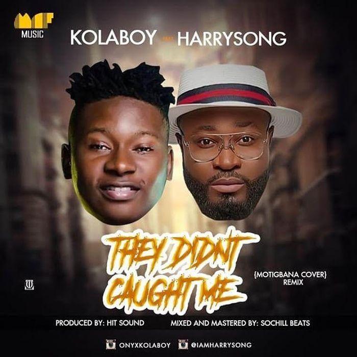 [Download Music] Kolaboy Ft. Harrysong – They Didn't Caught Me (Remix) Kolabo10