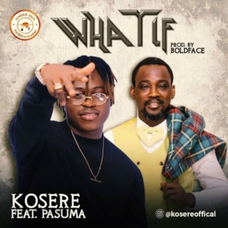 [Music] Kosere – What If Ft. Pasuma | Mp3 Kosere10