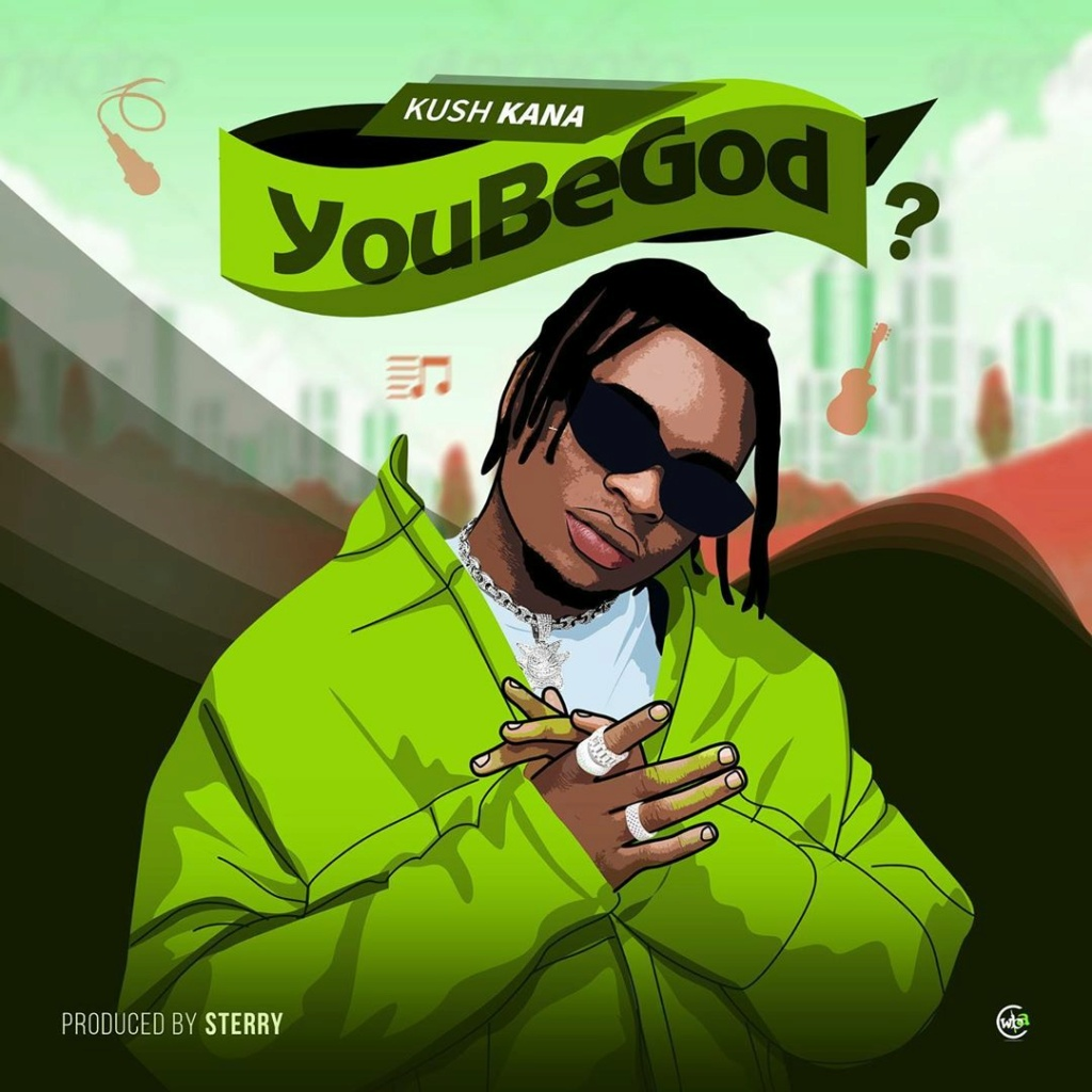 [Music] Kush Kana – You Be God? | Mp3 Kushka10