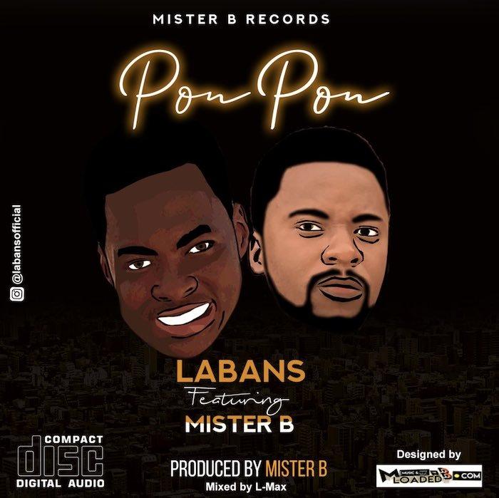 [Music] Labans – 'Pon Pon' Ft. Mister B | Mp3 Labans10