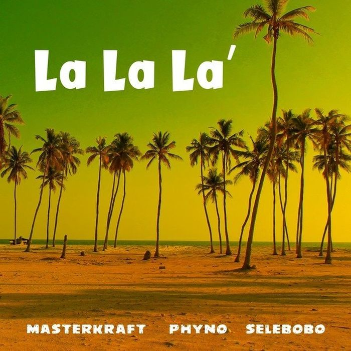 Masterkraft — La La La Ft. Phyno & Selebobo | 9Jatechs Music Mp3  Lalala10