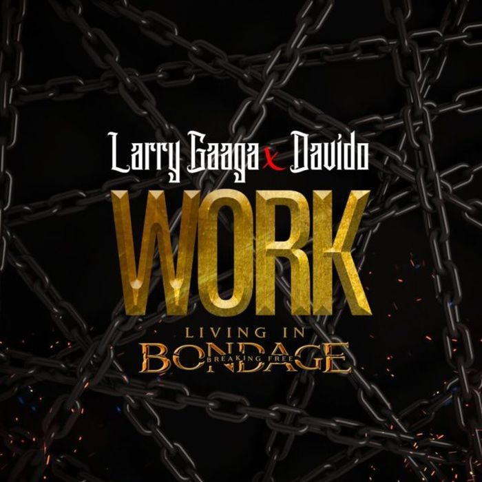 "[Music] Larry Gaaga – ""Work (Living In Bondage)"" Ft. Davido 