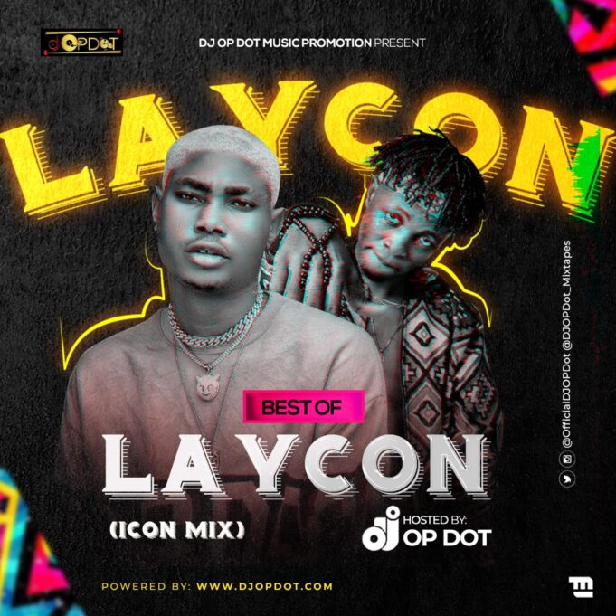 [Mixtape] DJ OP Dot – Best Of Laycon (Icon Mix) | Download Mp3 Laycon32