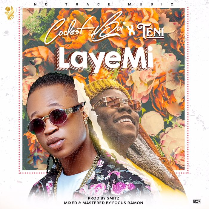 "Codest – ""Laye Mi"" Boi Ft. Teni 