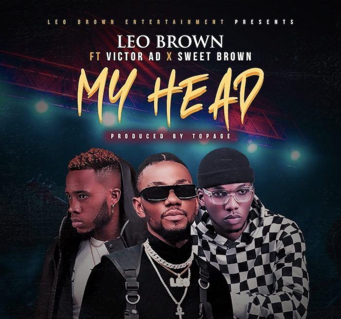 [Music] Leo Brown – My Head Ft. Victor AD x Sweet Brown | Mp3 Leo10