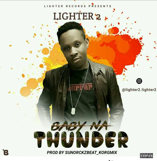 [Download Music] Baby Na Thunder By Lighter 2  Lighte10