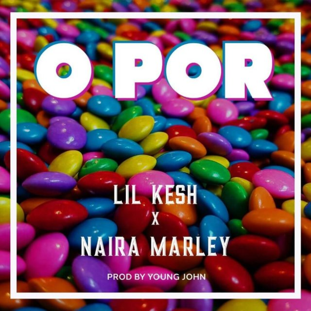 [Lyrics] Lil Kesh Ft. Naira Marley – O Por | Mp3 Lil-ke14