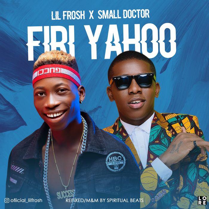 Lil Frosh x Small Doctor – Firi Yahoo | 9Jatechs Music  Lil11