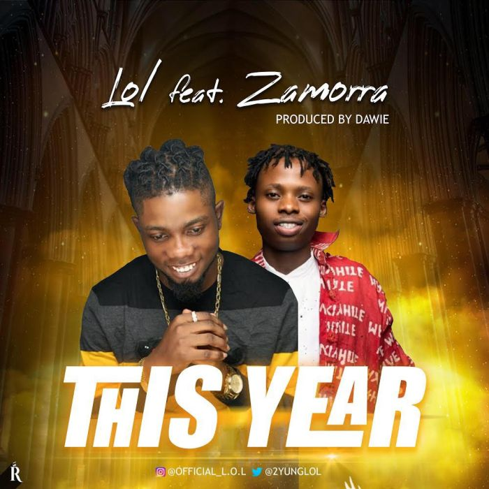 [Download Music] Lol Ft. Zamorra – This Year Lol-ft10