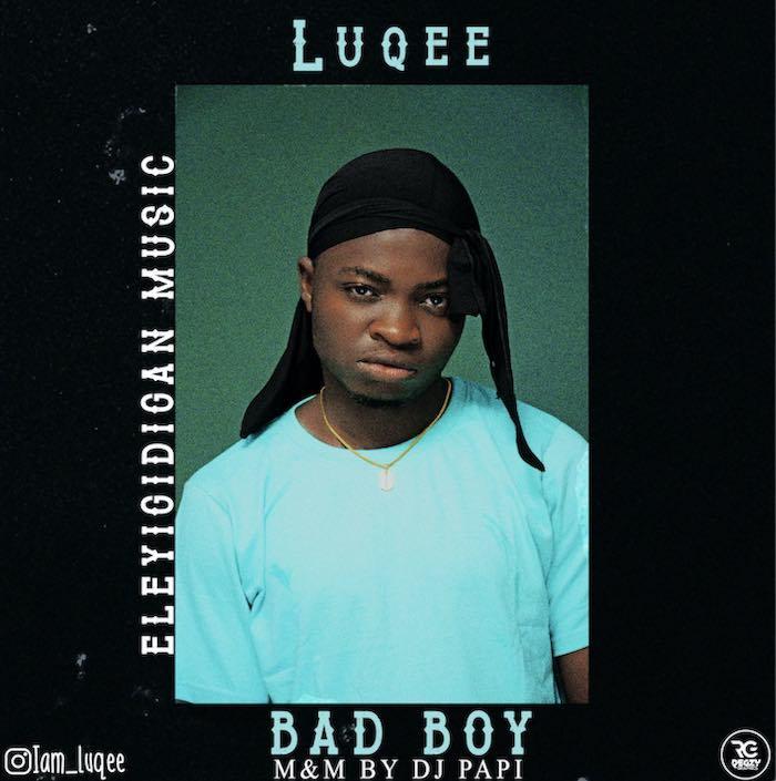 [Music] Luqee – Bad Boy | Mp3 Luqee10