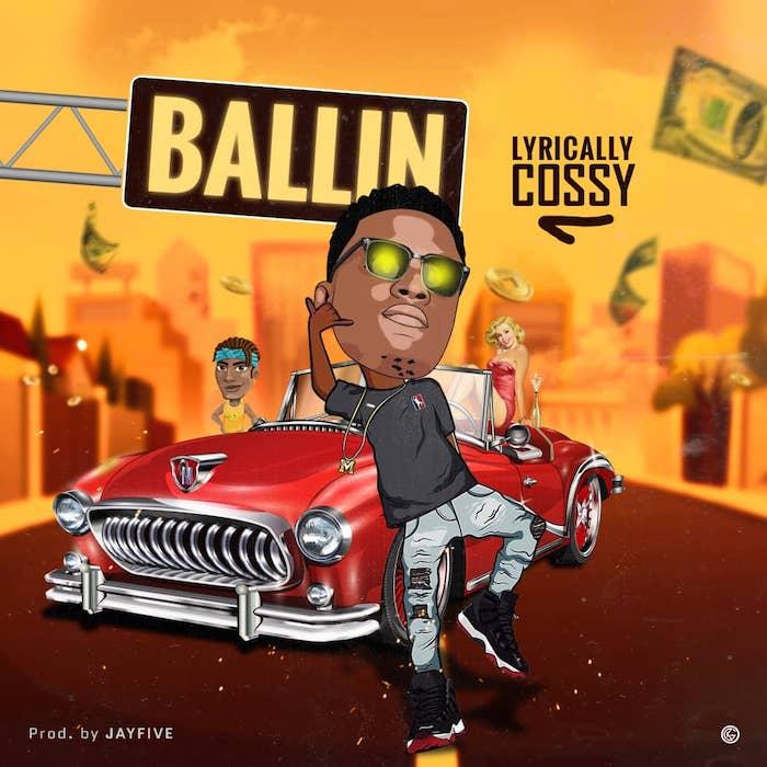 [Music] Lyrically Cossy – Ballin | Mp3 Lyrica10