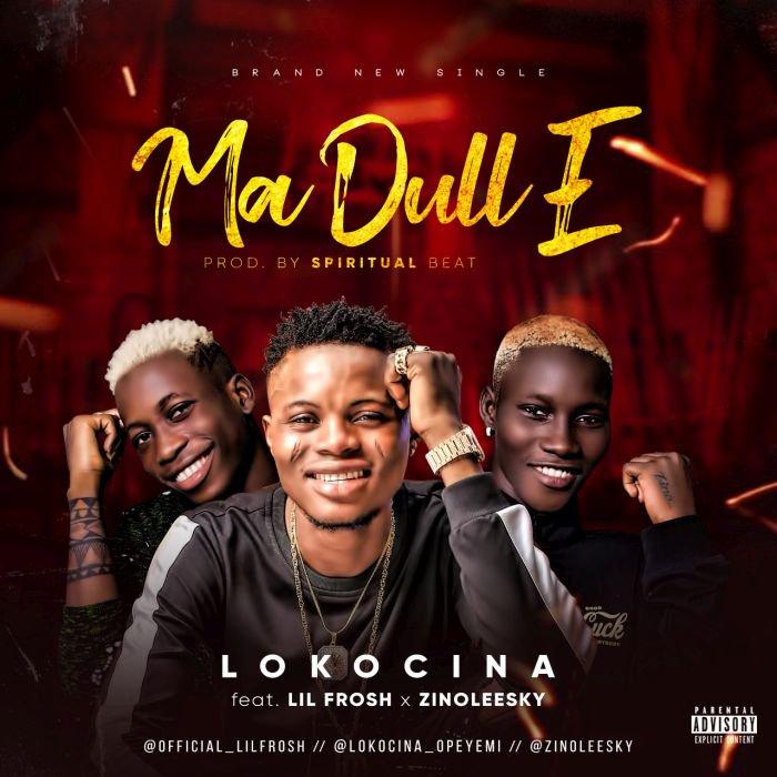 "Lokocina – ""Ma Dull E"" Ft. Lil Frosh & Zinoleesky   9Jatechs Music Mp3 Ma-dul10"